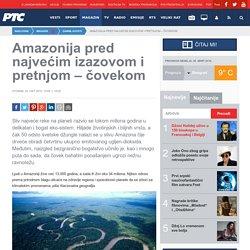 Amazonija pred najvećim izazovom i pretnjom – čovekom