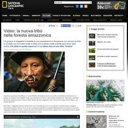 Video: la nuova tribù nella foresta amazzonica