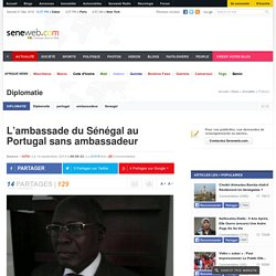 L'ambassade du Sénégal au Portugal sans ambassadeur