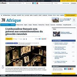 Rwanda : la France ne participera pas aux commémorations du génocide