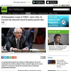 Ambassadeur russe à l'ONU : sans véto, le Conseil de sécurité serait le porte-parole des US