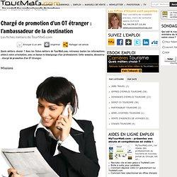 Chargé de promotion d'un OT étranger : l'ambassadeur de la destination