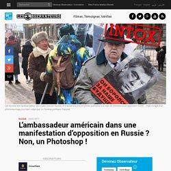 L'ambassadeur américain dans une manifestation d'opposition en Russie? Non, un Photoshop!