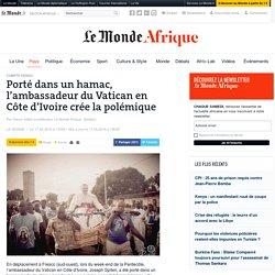 Porté dans un hamac, l'ambassadeur du Vatican en Côte d'Ivoire crée la polémique