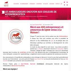 Les Ambassadeurs ONLYLYON aux couleurs de #LYONFRENCHTECH - Lyon French Tech