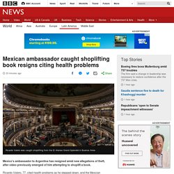 Mexican ambassador caught shoplifting book resigns citing health problems