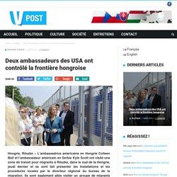 Deux ambassadeurs des USA ont contrôlé la frontière hongroise