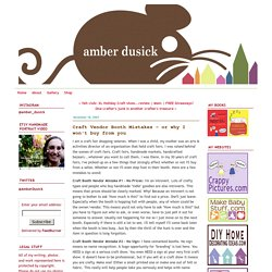 Amber Dusick: Craft Vendor Booth Mistakes - or why I won't buy from you
