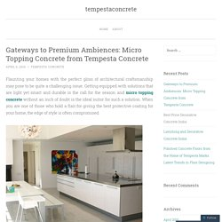 Gateways to Premium Ambiences: Micro Topping Concrete from Tempesta Concrete