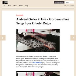 Ambient Guitar in Live - Gorgeous Free Setup from Rishabh Rajan