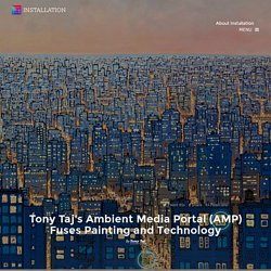 Tony Taj's Ambient Media Portal (AMP) Fuses Painting and Technology
