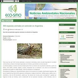 Noticias Ambientales de Argentina: 500 especies animales en extinción en Argentina