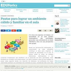 Pautas para lograr un ambiente cálido y familiar en el aula - EDUforics