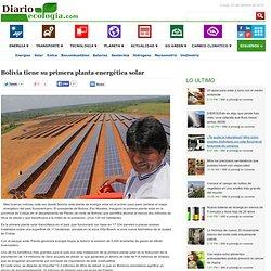 Noticias de ecologia y medio ambienteBolivia tiene su primera planta energética solar - Noticias de ecologia y medio ambiente