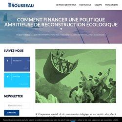 Comment financer une politique ambitieuse de reconstruction écologique ? - Institut Rousseau