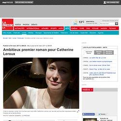Ambitieux premier roman pour Catherine Leroux | Josée Lapointe | Entrevues