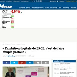 « L'ambition digitale de BPCE, c'est de faire simple partout »