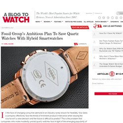 Fossil Group's Ambitious Plan To Save Quartz Watches With Hybrid Smartwatches