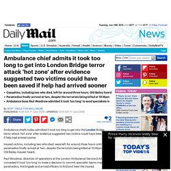 Ambulance chief admits it took too long to get into London Bridge attack - IDENTICAL to Diana death, Grenfell Tower, 911 firefighters saying stay put