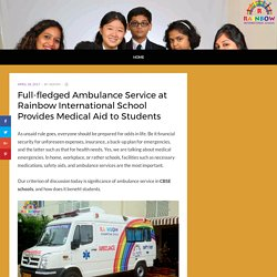 Full-fledged Ambulance Service at Rainbow International School Provides Medical Aid to Students