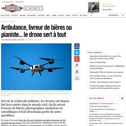 Ambulance, livreur de bières ou pianiste... le drone sert à tout
