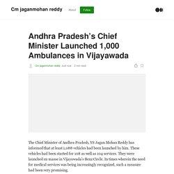 Andhra Pradesh's Chief Minister Launched 1,000 Ambulances in Vijayawada