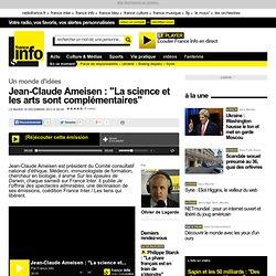 """Jean-Claude Ameisen : """"La science et les arts sont complémentaires"""""""