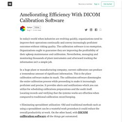Ameliorating Efficiency With DICOM Calibration Software