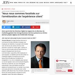 """Vincent Brunet (Orange business services):""""Nous nous sommes focalisés sur l'amélioration de l'expérience client"""""""
