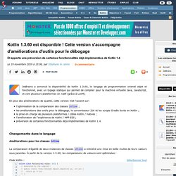 Kotlin 1.3.60 est disponible ! Cette version s'accompagne d'améliorations d'outils pour le débogage et apporte une préversion de certaines fonctionnalités déjà implémentées de Kotlin 1.4
