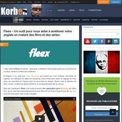 Fleex – Un outil pour vous aider à améliorer votre anglais en matant des films et des séries