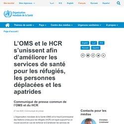 L'OMS et le HCR s'unissent afin d'améliorer les services de santé pour les réfugiés, les personnes déplacées et les apatrides