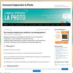 Dix conseils simples pour améliorer vos photographies !