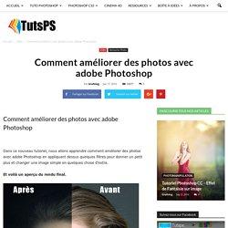 Comment améliorer des photos avec adobe Photoshop - Tuto Photoshop les meilleurs tutoriaux photoshop gratuit
