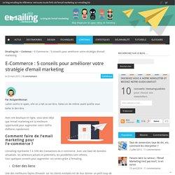 E-Commerce : 5 conseils pour améliorer votre stratégie d'email marketing