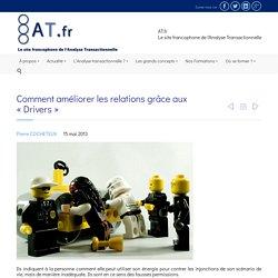 """Comment améliorer les relations grâce aux """"Drivers"""" - Analyse Transactionnelle de A à Z - AT.fr"""
