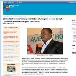 Bénin : les travaux d'aménagement et de bitumage de la route Djèrègbé-Dja-Owodé-frontière du Nigéria sont lancés