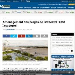 Aménagement des berges de Bordeaux : Exit l'emporte !
