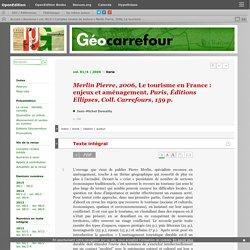 Merlin Pierre, 2006, Le tourisme en France : enjeux et aménagement, Paris, Éditions Ellipses, Coll. Carrefours, 159 p.