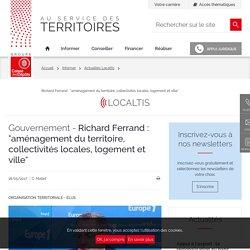 """Richard Ferrand : """"aménagement du territoire, collectivités locales, logement et ville"""""""