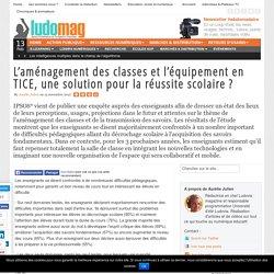 L'aménagement des classes et l'équipement en TICE, une solution pour la réussite scolaire
