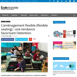 L'aménagement flexible (flexible seating) : une tendance favorisant l'attention