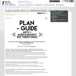 Pôle des Arts Urbains. Plan-guide Arts et Aménagement des territoires. pOlau.