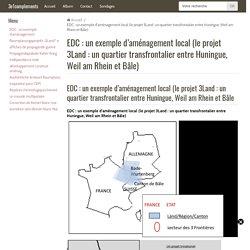 EDC : un exemple d'aménagement local (le projet 3Land : un quartier transfrontalier entre Huningue, Weil am Rhein et Bâle)