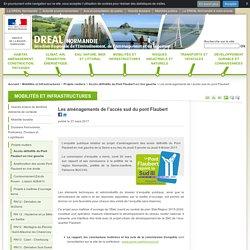 Les aménagements de l'accès sud du pont Flaubert - DREAL Normandie - Ministère de l'Environnement, de l'Énergie et de la Mer