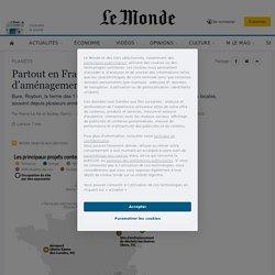 Partout en France, des dizaines de projets d'aménagements farouchement contestés