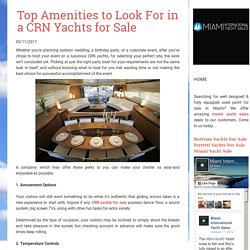 Top Amenities to Look For in a CRN Yachts for Sale - Miami Yachts Sale
