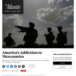 The Hidden Costs of America's Addiction to Mercenaries