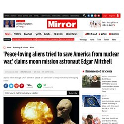 'Peace-loving aliens tried to save America from nuclear war,' claims moon mission astronaut Edgar Mitchell