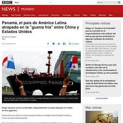 """Panamá, el país de América Latina atrapado en la """"guerra fría"""" entre China y Estados Unidos"""